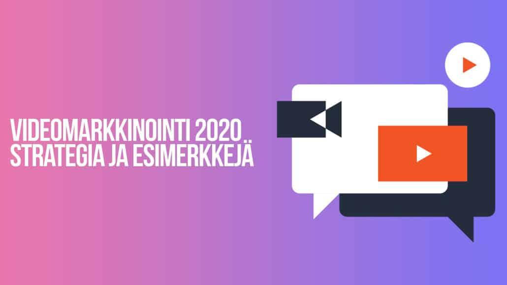 Videomarkkinointi 2020 strategia ja esimerkkejä
